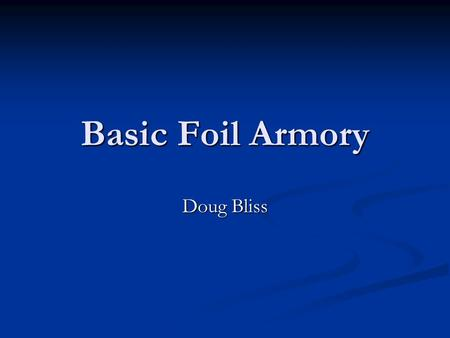 Basic Foil Armory Doug Bliss. Armory Tools and Parts YOUR handle tool YOUR handle tool 6 mm Allen wrench 6 mm Allen wrench 8 mm thin wall socket 8 mm.