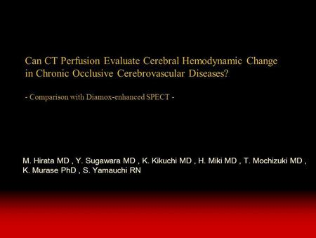 Can CT Perfusion Evaluate Cerebral Hemodynamic Change in Chronic Occlusive Cerebrovascular Diseases? - Comparison with Diamox-enhanced SPECT - M. Hirata.