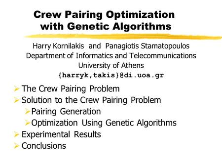 Crew Pairing Optimization with Genetic Algorithms Harry Kornilakis and Panagiotis Stamatopoulos Department of Informatics and Telecommunications University.