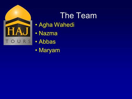 The Team Agha Wahedi Nazma Abbas Maryam. Alims & Recitors Sheikh Bahmanpour Sheikh Usama al-Attar Sister Amina Inloes Brother Hussein Virji.
