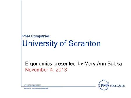 PMA Companies University of Scranton Ergonomics presented by Mary Ann Bubka November 4, 2013.