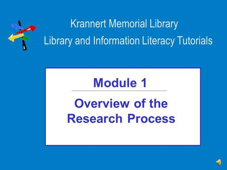 Overview of the Research Process Module 1 Library and Information Literacy Tutorials Krannert Memorial Library.
