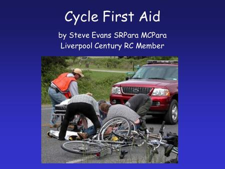 Cycle First Aid by Steve Evans SRPara MCPara Liverpool Century RC Member.