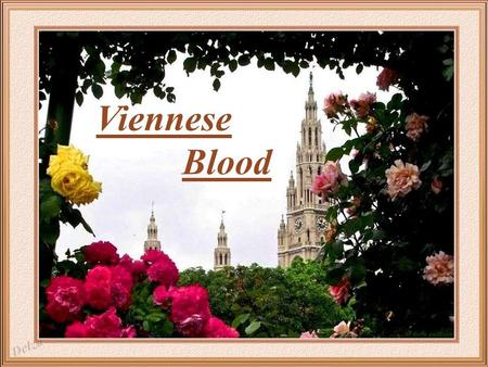 Viennese Blood Vienna as seen from Schönbrunn Palace Gardens It was in Vienna – inspirer of the famous Viennese waltzes – that in August 1889, Johann.