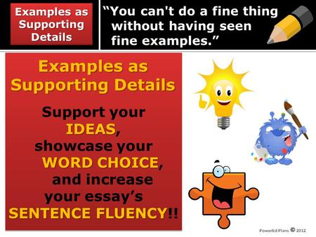 You can't do a fine thing without having seen fine examples. Examples as Supporting Details Examples as Supporting Details Examples as Supporting Details.