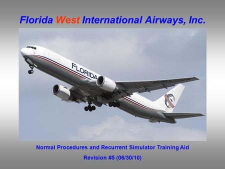 Florida West International Airways, Inc. Normal Procedures and Recurrent Simulator Training Aid Revision #5 (06/30/10)
