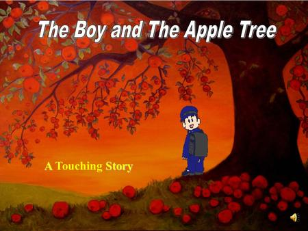 1 A Story A Touching Story. 2 3 A long time ago, there was a huge apple tree.