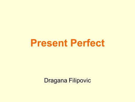 Present Perfect Dragana Filipovic. Present Perfect Simple have / has + past participle I have seen the film before. She has seen the film before. Have.