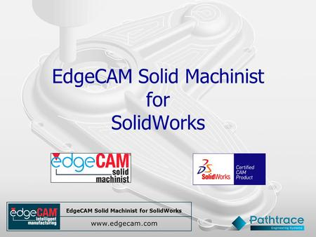 EdgeCAM Solid Machinist for SolidWorks. Turning Production Milling Surface Machining.
