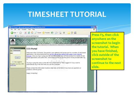 TIMESHEET TUTORIAL Press F5, then click anywhere on the screenshot to begin the tutorial. When you have finished, click outside of the screenshot to continue.