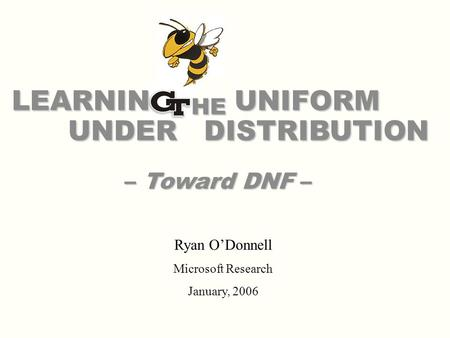 LEARNIN HE UNIFORM UNDER DISTRIBUTION – Toward DNF – Ryan ODonnell Microsoft Research January, 2006.