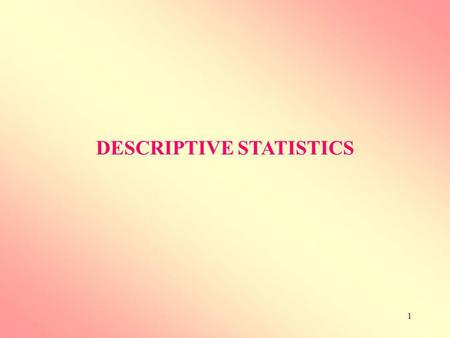 1 DESCRIPTIVE STATISTICS. 2 1.Measures of location i.Measures of central tendency ii.Measures of position 2.Measures of dispersion (variation) DESCRIPTIVE.