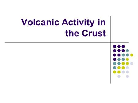 Volcanic Activity in the Crust. Plutons Magma is highly active all throughout the mantle. It does not always push its way up through the crust as a volcano.