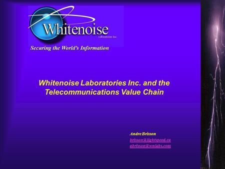 Securing the Worlds Information Andre Brisson  Whitenoise Laboratories Inc. and the Telecommunications Value Chain.