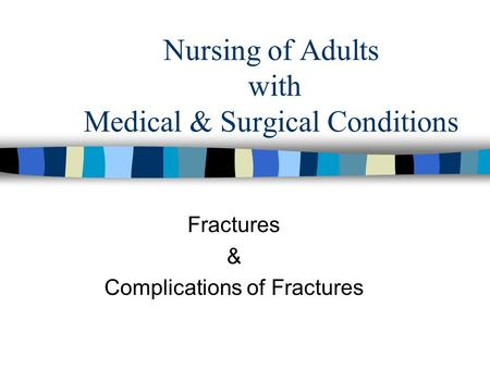 Nursing of Adults with Medical & Surgical Conditions Fractures & Complications of Fractures.