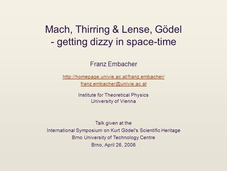 Mach, Thirring & Lense, Gödel - getting dizzy in space-time Franz Embacher  Institute.