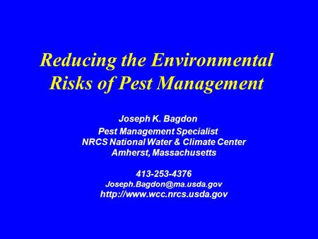 Reducing the Environmental Risks of Pest Management Joseph K. Bagdon Pest Management Specialist NRCS National Water & Climate Center Amherst, Massachusetts.