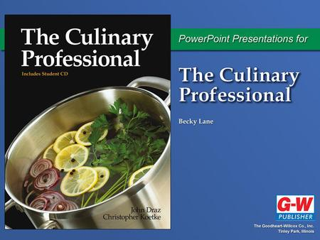 Chapter 4 The Professional Chef © Goodheart-Willcox Co., Inc. Objective Explain the various roles a professional chef must fulfill.