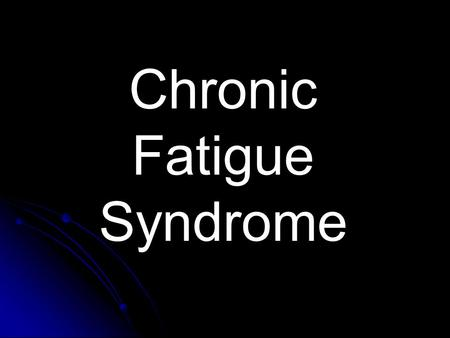 Chronic Fatigue Syndrome. CFS is characterized by a persistent exhaustion that lasts for a period longer than 6 months. It is believed that about 1 person.