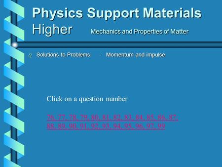 Physics Support Materials Higher Mechanics and Properties of Matter b Solutions to Problems - Momentum and impulse 76,76, 77, 78, 79, 80, 81, 82, 83,