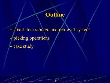 1 Outline small item storage and retrieval system picking operations case study.