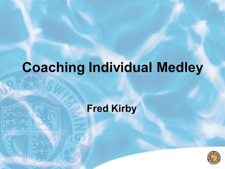 Coaching Individual Medley Fred Kirby. Training philosophy Middle distance/distance programme Attention to development of speed Medley based Aerobic and.