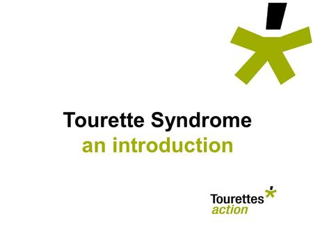 Tourette Syndrome an introduction. tourette syndrome – an introduction People need to learn that TS is involuntary. Its not our fault and TS people often.