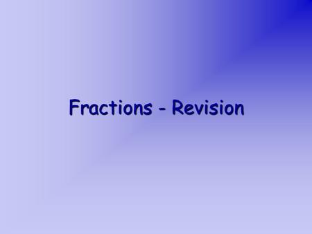 Fractions - Revision. Fractions are numbers which mostly describe ______________. parts of a whole E.g. colored: ___512 of the rectangle not colored: