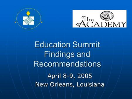Education Summit Findings and Recommendations April 8-9, 2005 New Orleans, Louisiana.