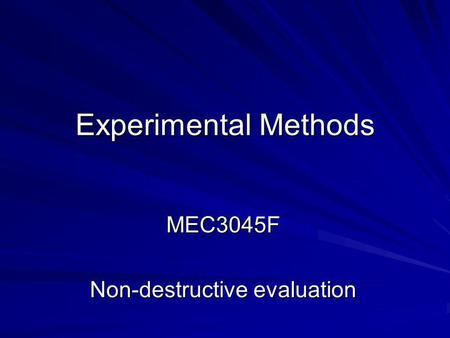 Experimental Methods MEC3045F Non-destructive evaluation.