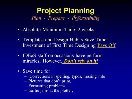 Project Planning Plan - Prepare - Procrastinate Absolute Minimum Time: 2 weeks Templates and Design Habits Save Time: Investment of First Time Designing.