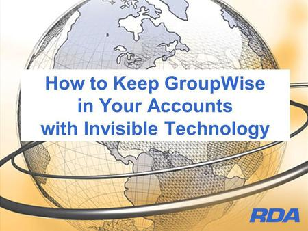 How to Keep GroupWise in Your Accounts with Invisible Technology.