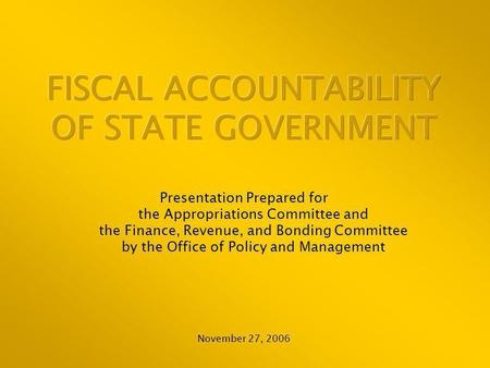 Presentation Prepared for the Appropriations Committee and the Finance, Revenue, and Bonding Committee by the Office of Policy and Management November.