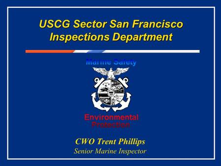 USCG Sector San Francisco Inspections Department CWO Trent Phillips Senior Marine Inspector.