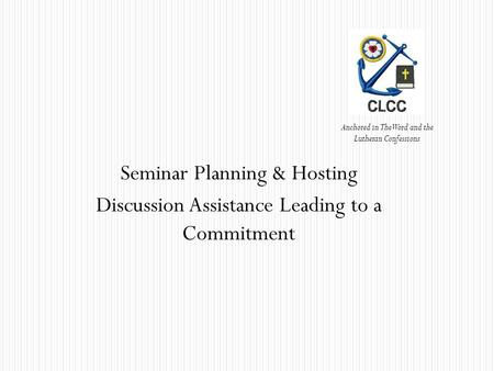Seminar Planning & Hosting Discussion Assistance Leading to a Commitment Anchored in The Word and the Lutheran Confessions.