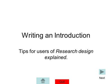 Quit © Jolley-Mitchell 1996-2012 Writing an Introduction Tips for users of Research design explained. Next.