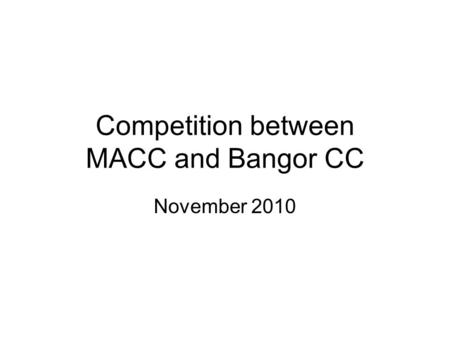 Competition between MACC and Bangor CC November 2010.