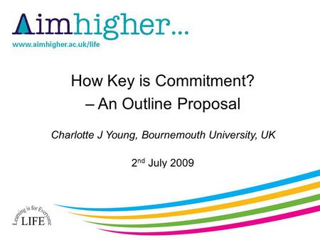 How Key is Commitment? – An Outline Proposal Charlotte J Young, Bournemouth University, UK 2 nd July 2009.