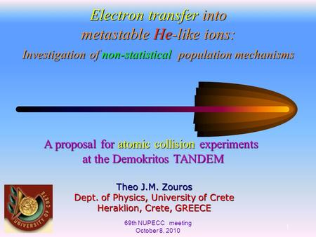 69th NUPECC meeting October 8, 2010 1 Electron transfer into metastable He-like ions: Investigation of non-statistical population mechanisms Theo J.M.