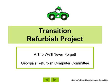 Transition Refurbish Project A Trip Well Never Forget! Georgias Refurbish Computer Committee.