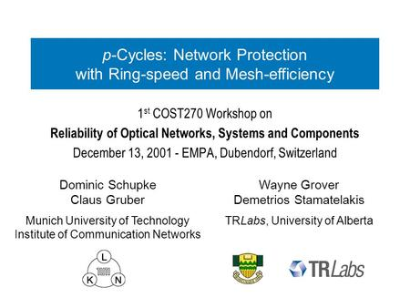 1 st COST270 Workshop on Reliability of Optical Networks, Systems and Components December 13, 2001 - EMPA, Dubendorf, Switzerland Dominic Schupke Claus.