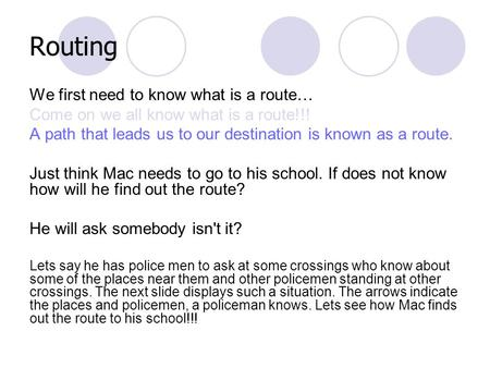 Routing We first need to know what is a route… Come on we all know what is a route!!! A path that leads us to our destination is known as a route. Just.