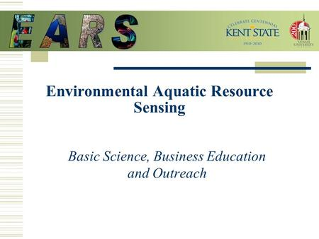 Environmental Aquatic Resource Sensing Basic Science, Business Education and Outreach.