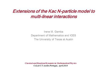 Extensions of the Kac N-particle model to multi-linear interactions Irene M. Gamba Department of Mathematics and ICES The University of Texas at Austin.