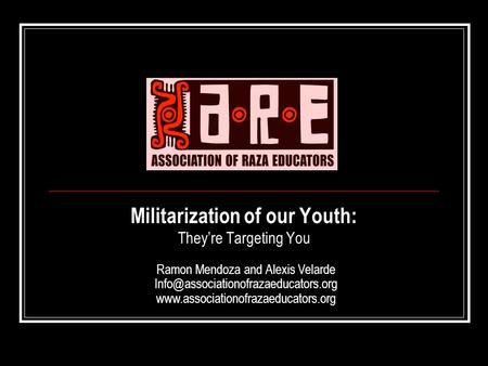 Militarization of our Youth: Theyre Targeting You Ramon Mendoza and Alexis Velarde