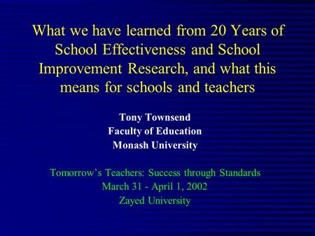What we have learned from 20 Years of School Effectiveness and School Improvement Research, and what this means for schools and teachers Tony Townsend.