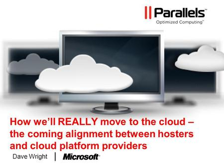 How well REALLY move to the cloud – the coming alignment between hosters and cloud platform providers Dave Wright.