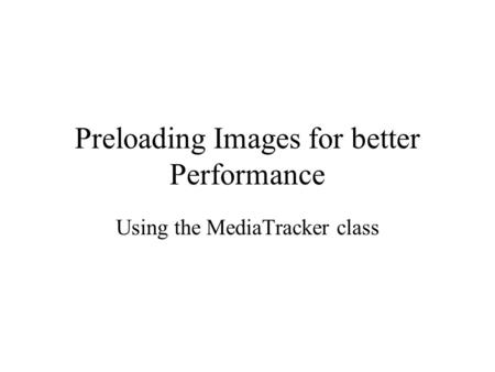 Preloading Images for better Performance Using the MediaTracker class.