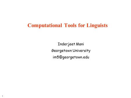 1 Computational Tools for Linguists Inderjeet Mani Georgetown University