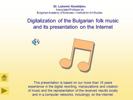Dr. Lubomir Kavaldjiev, Associated Professor at Bulgarian Academy of Sciences – Institute for Art Studies Digitalization of the Bulgarian folk music and.